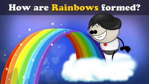 How are rainbows formed?