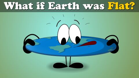 What if earth was flat?