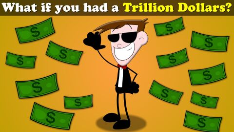 What if you had a trillion dollars?